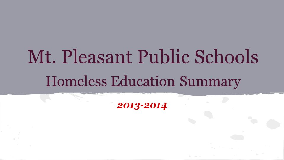 Mt. Pleasant Public Schools Homeless Education Summary 2013-2014