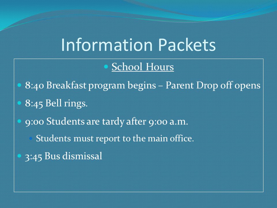 Information Packets School Hours 8:40 Breakfast program begins – Parent Drop off opens 8:45 Bell rings.