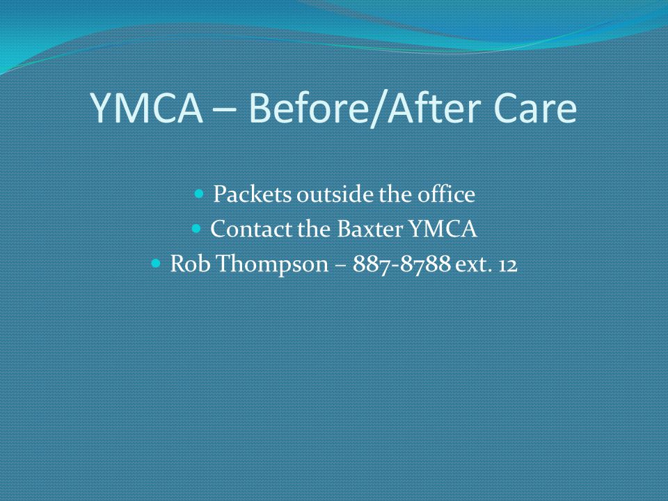 YMCA – Before/After Care Packets outside the office Contact the Baxter YMCA Rob Thompson – 887-8788 ext.