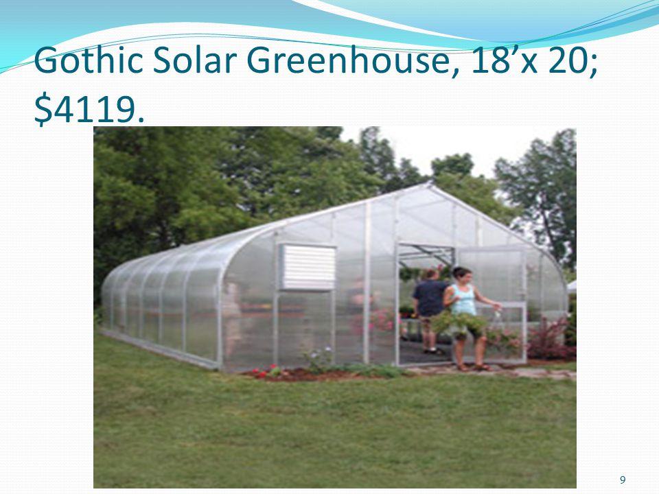 Gothic Solar Greenhouse, 18'x 20; $4119. 9