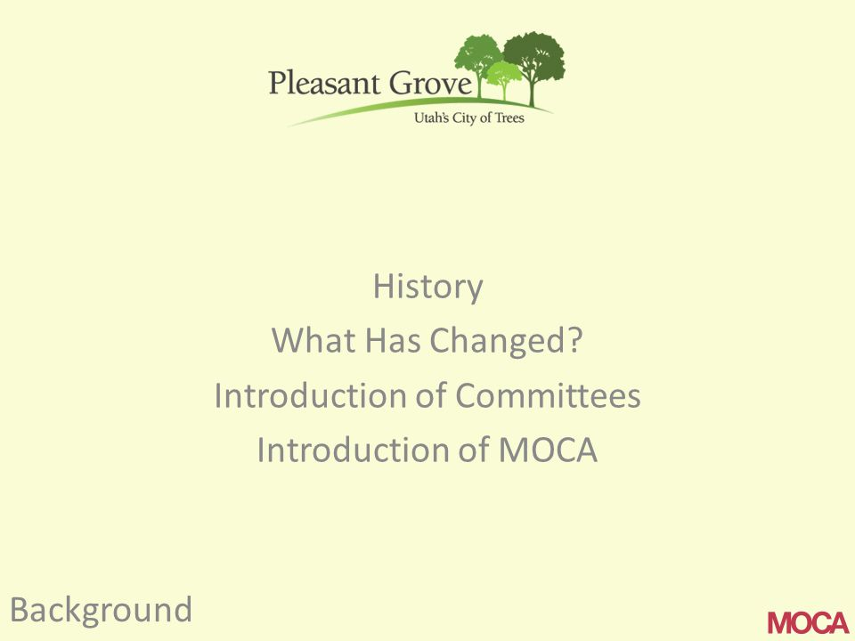 Background History What Has Changed Introduction of Committees Introduction of MOCA