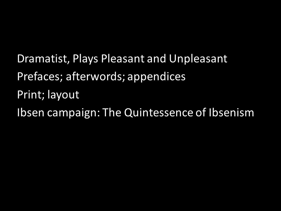 Dramatist, Plays Pleasant and Unpleasant Prefaces; afterwords; appendices Print; layout Ibsen campaign: The Quintessence of Ibsenism