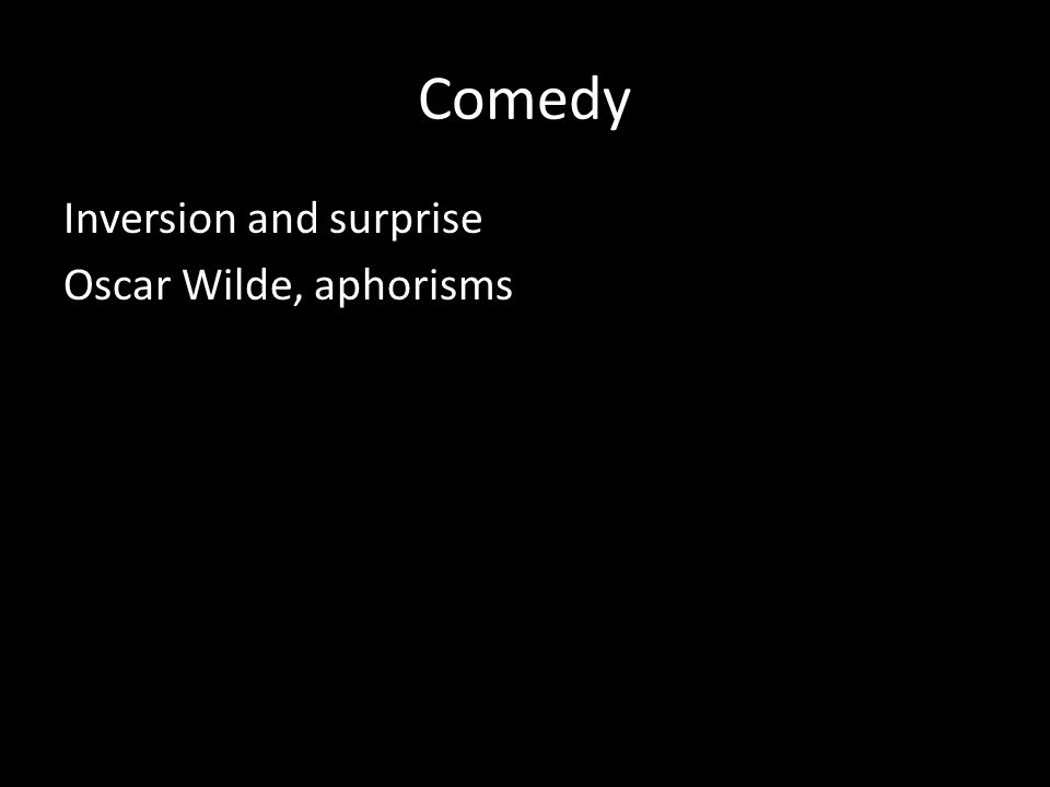 Comedy Inversion and surprise Oscar Wilde, aphorisms