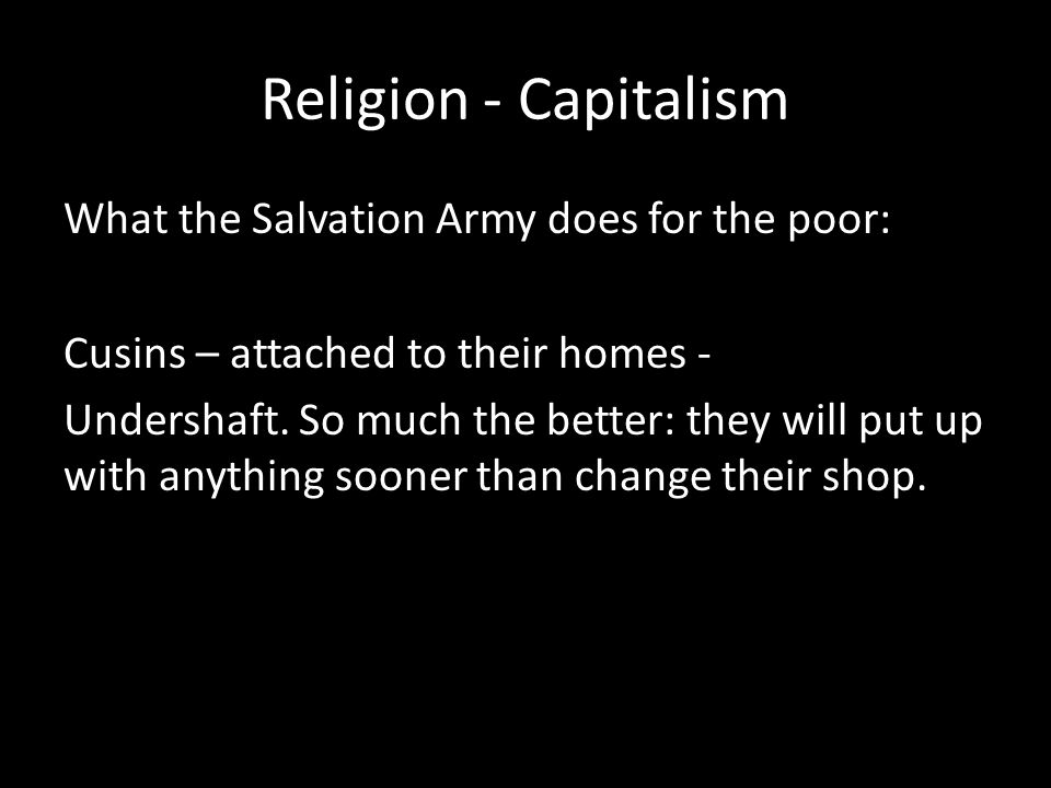 Religion - Capitalism What the Salvation Army does for the poor: Cusins – attached to their homes - Undershaft. So much the better: they will put up w