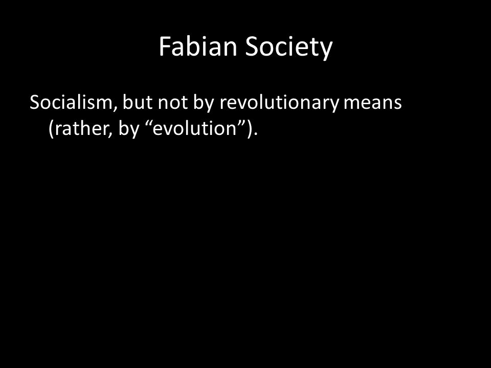 "Fabian Society Socialism, but not by revolutionary means (rather, by ""evolution"")."