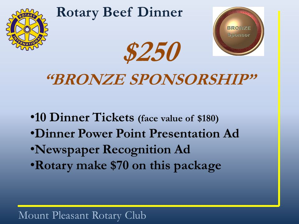 "Rotary Beef Dinner Mount Pleasant Rotary Club $250 ""BRONZE SPONSORSHIP"" 10 Dinner Tickets (face value of $180) Dinner Power Point Presentation Ad News"