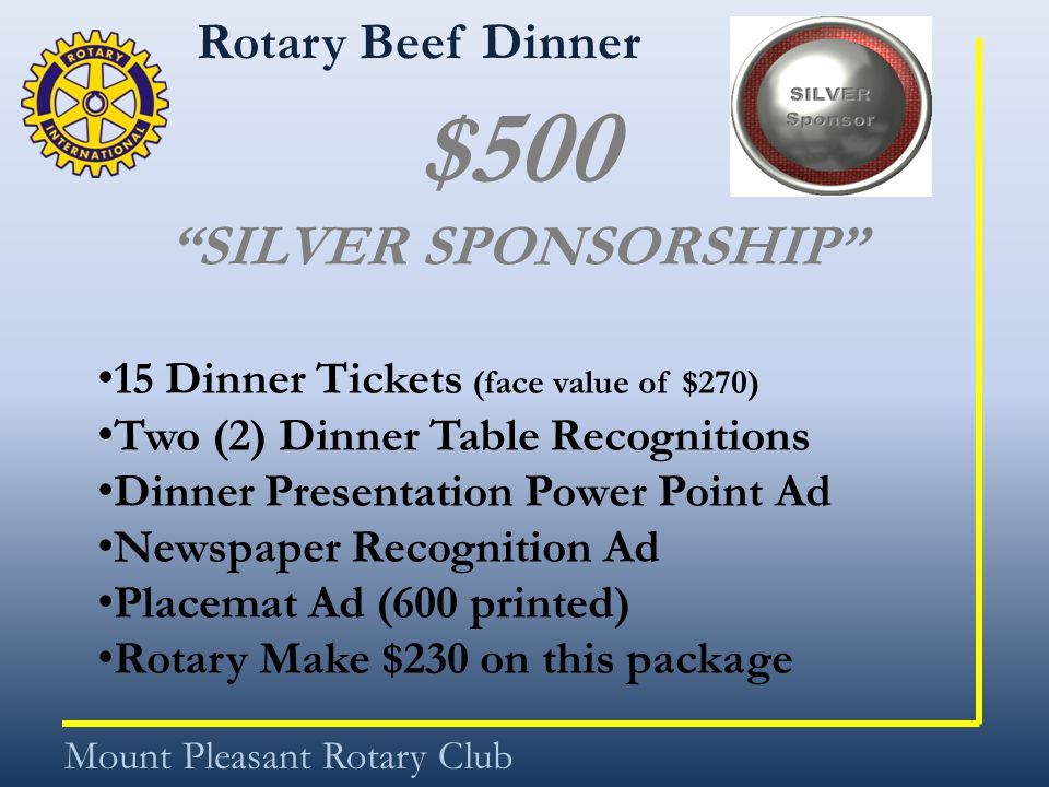 "Rotary Beef Dinner Mount Pleasant Rotary Club $500 ""SILVER SPONSORSHIP"" 15 Dinner Tickets (face value of $270) Two (2) Dinner Table Recognitions Dinne"