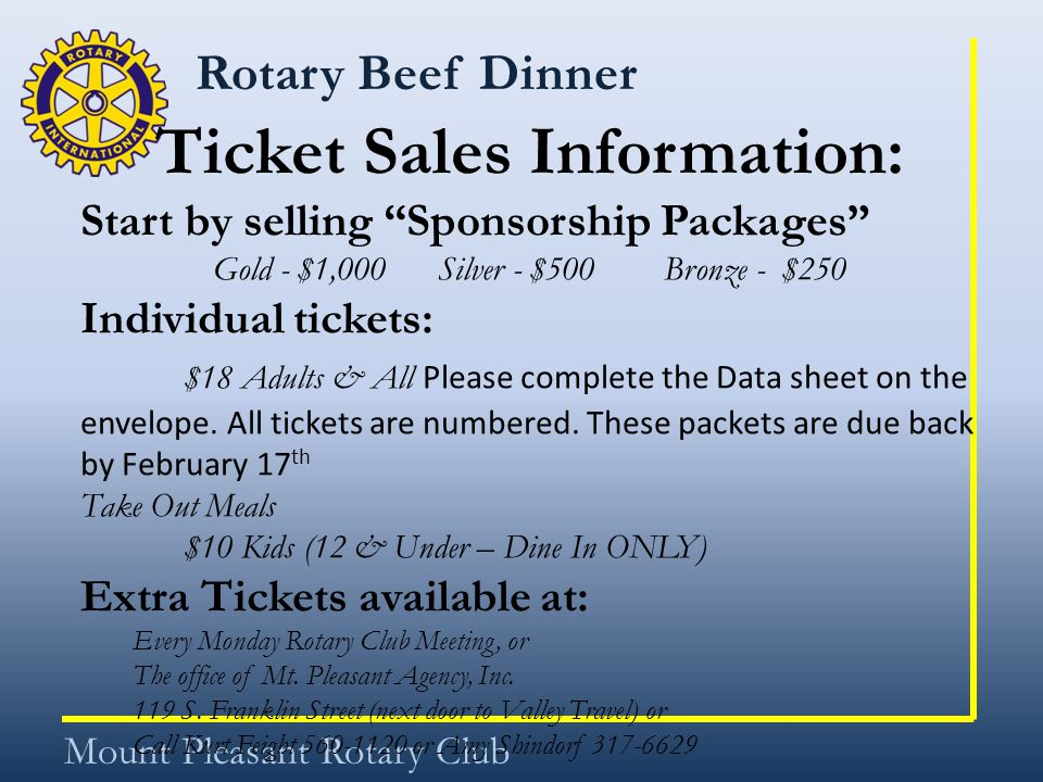 "Rotary Beef Dinner Mount Pleasant Rotary Club Ticket Sales Information: Start by selling ""Sponsorship Packages"" Gold - $1,000 Silver - $500 Bronze - $"