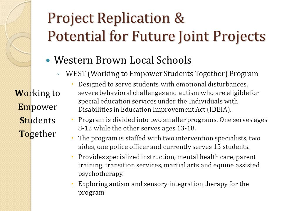 Project Replication & Potential for Future Joint Projects Western Brown Local Schools ◦ WEST (Working to Empower Students Together) Program  Designed