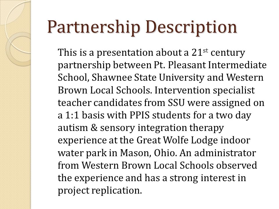 Partnership Description This is a presentation about a 21 st century partnership between Pt. Pleasant Intermediate School, Shawnee State University an