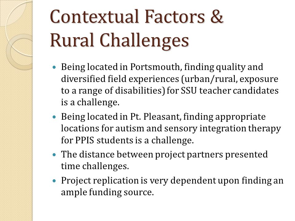 Contextual Factors & Rural Challenges Being located in Portsmouth, finding quality and diversified field experiences (urban/rural, exposure to a range