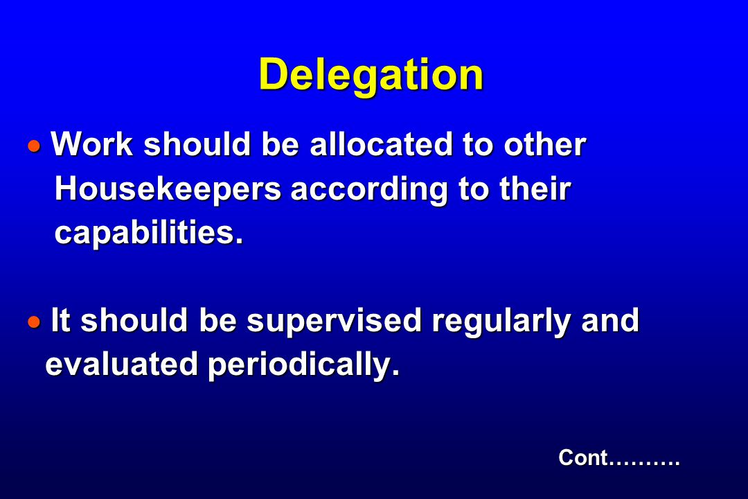 Delegation  Work should be allocated to other Housekeepers according to their Housekeepers according to their capabilities.