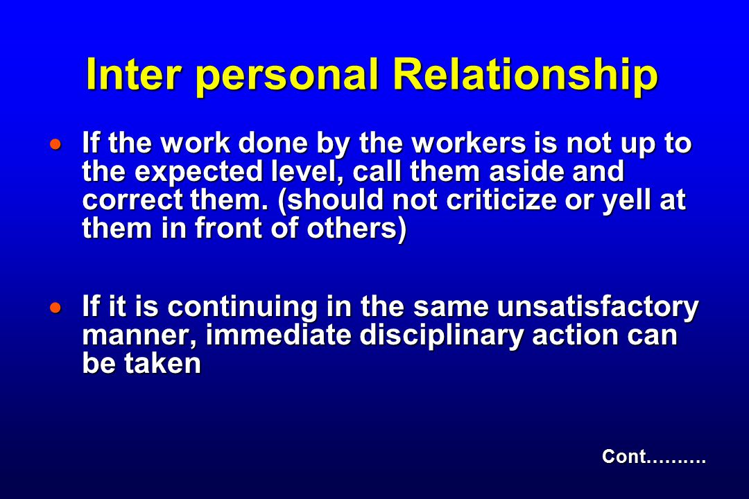 Inter personal Relationship  If the work done by the workers is not up to the expected level, call them aside and correct them.