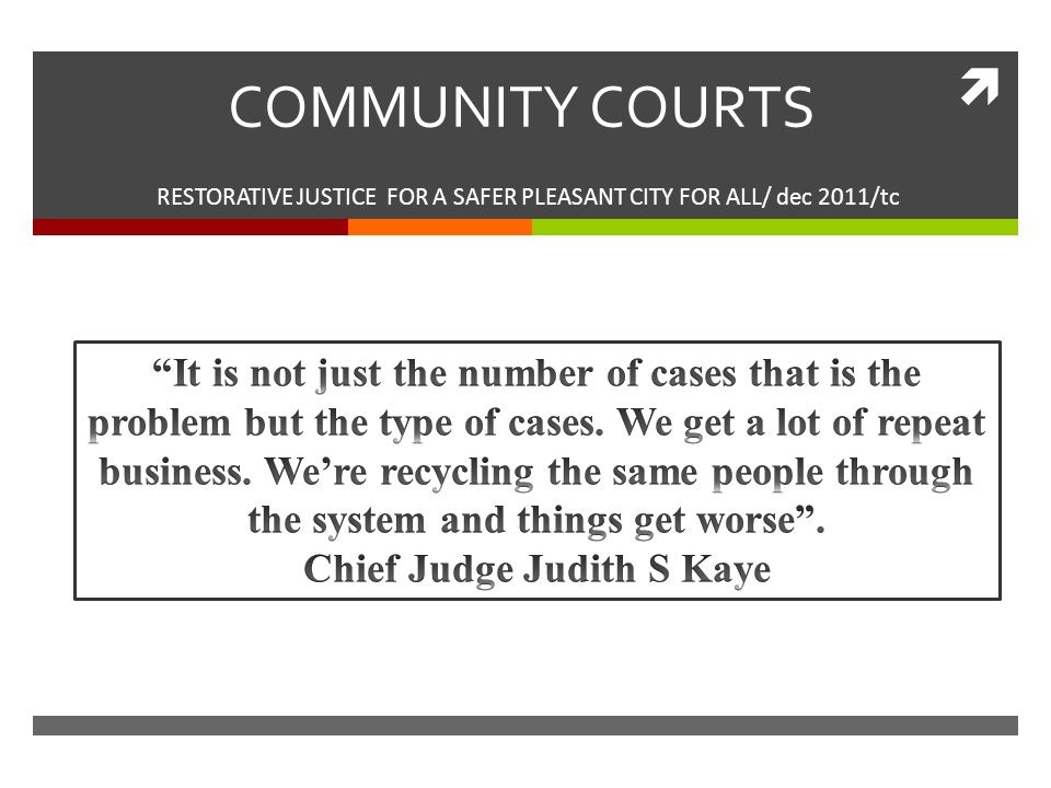  COMMUNITY COURTS RESTORATIVE JUSTICE FOR A SAFER PLEASANT CITY FOR ALL/ dec 2011/tc