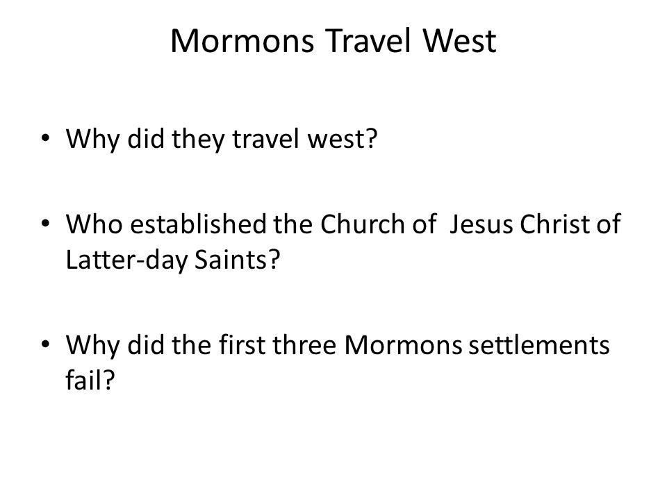 Mormons Travel West Why did they travel west.
