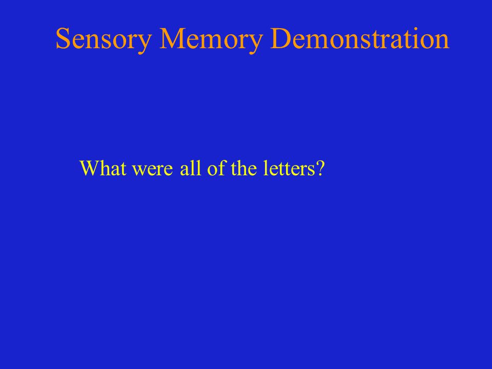 Sensory Memory Demonstration What were all of the letters?