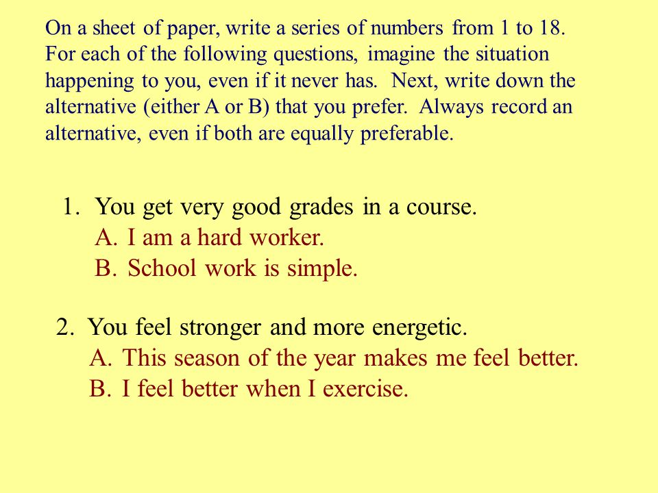 On a sheet of paper, write a series of numbers from 1 to 18. For each of the following questions, imagine the situation happening to you, even if it n