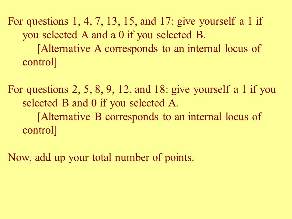 For questions 1, 4, 7, 13, 15, and 17: give yourself a 1 if you selected A and a 0 if you selected B. [Alternative A corresponds to an internal locus