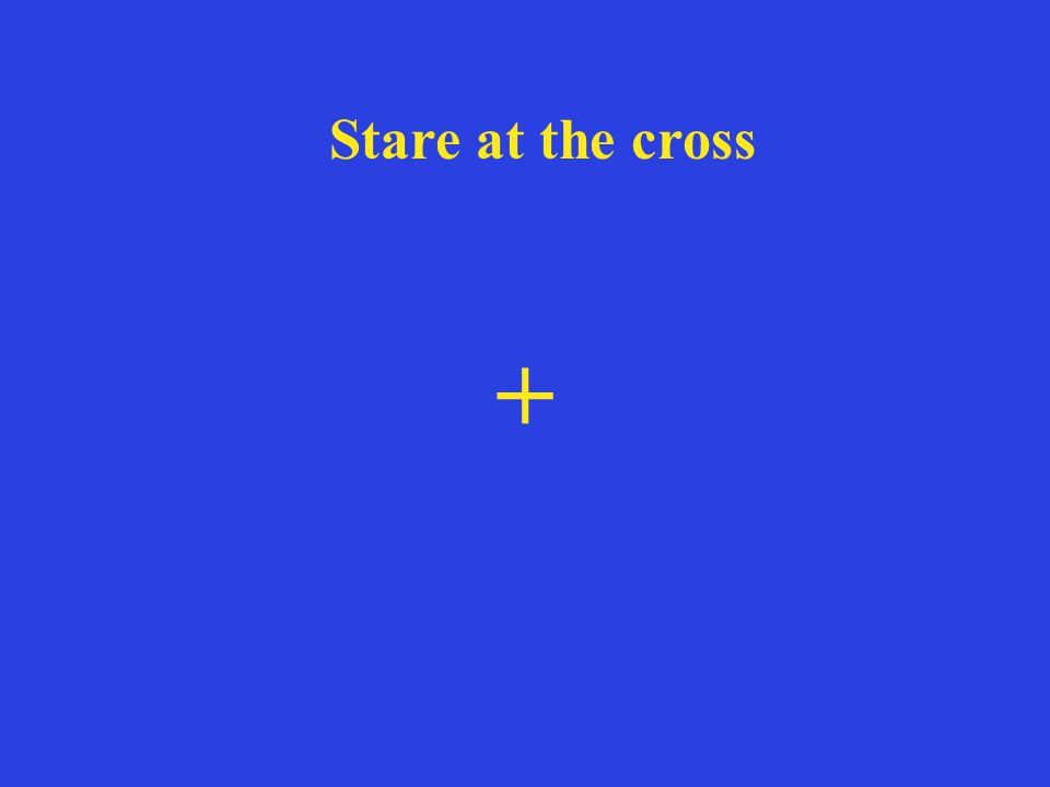 + Stare at the cross