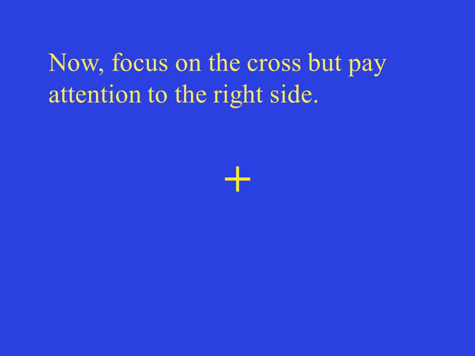 + Now, focus on the cross but pay attention to the right side.