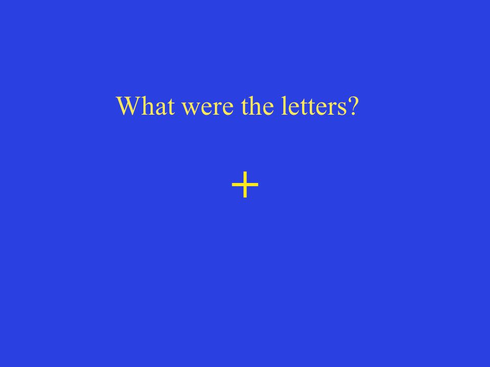 + What were the letters?