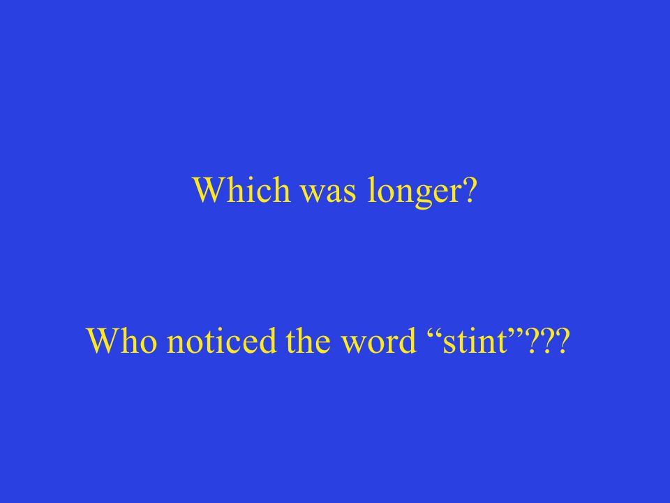 "Which was longer? Who noticed the word ""stint""???"