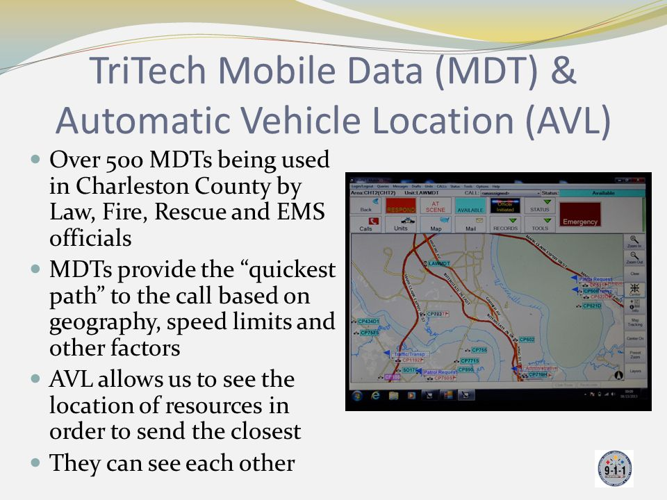 TriTech Mobile Data (MDT) & Automatic Vehicle Location (AVL) Over 500 MDTs being used in Charleston County by Law, Fire, Rescue and EMS officials MDTs