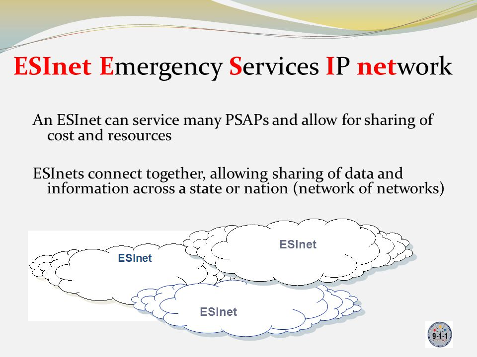An ESInet can service many PSAPs and allow for sharing of cost and resources ESInets connect together, allowing sharing of data and information across