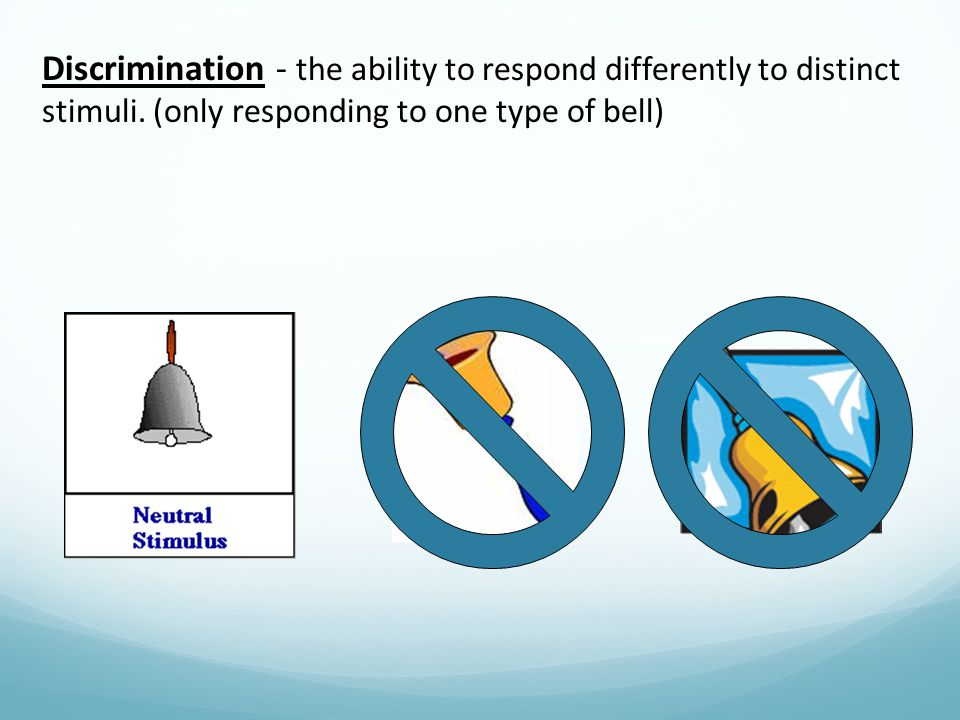 Discrimination - the ability to respond differently to distinct stimuli.
