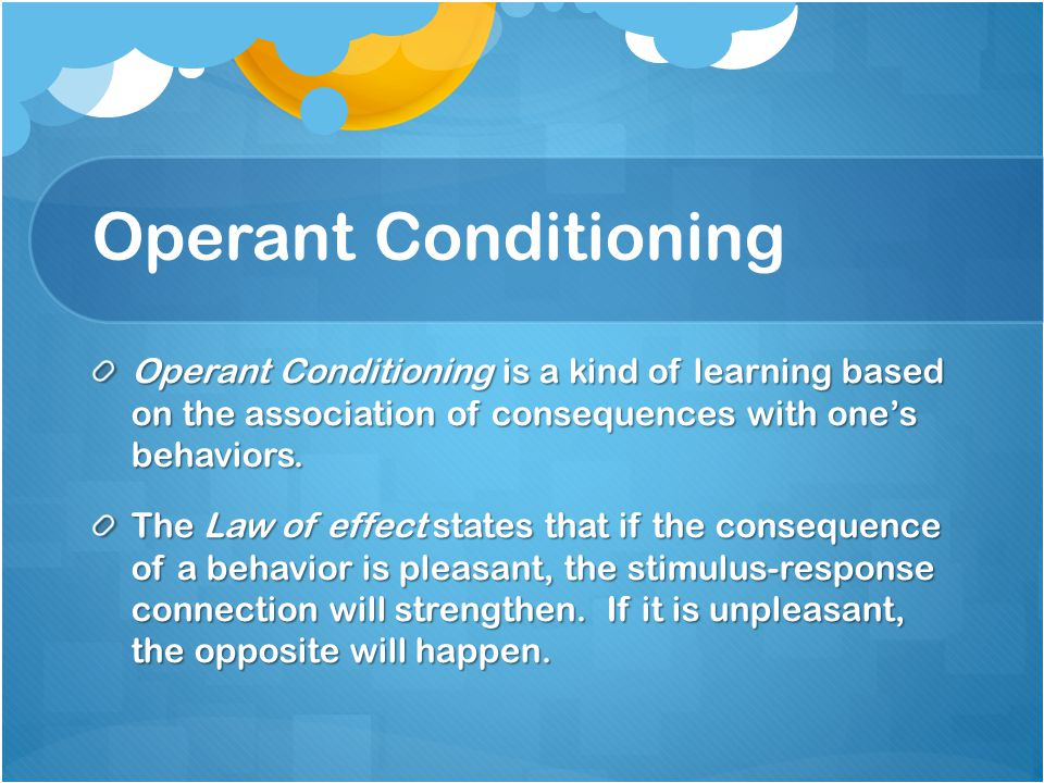 Operant Conditioning Operant Conditioning is a kind of learning based on the association of consequences with one's behaviors.