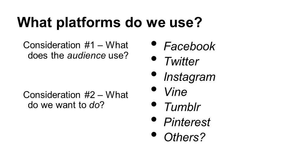 What platforms do we use. Consideration #1 – What does the audience use.