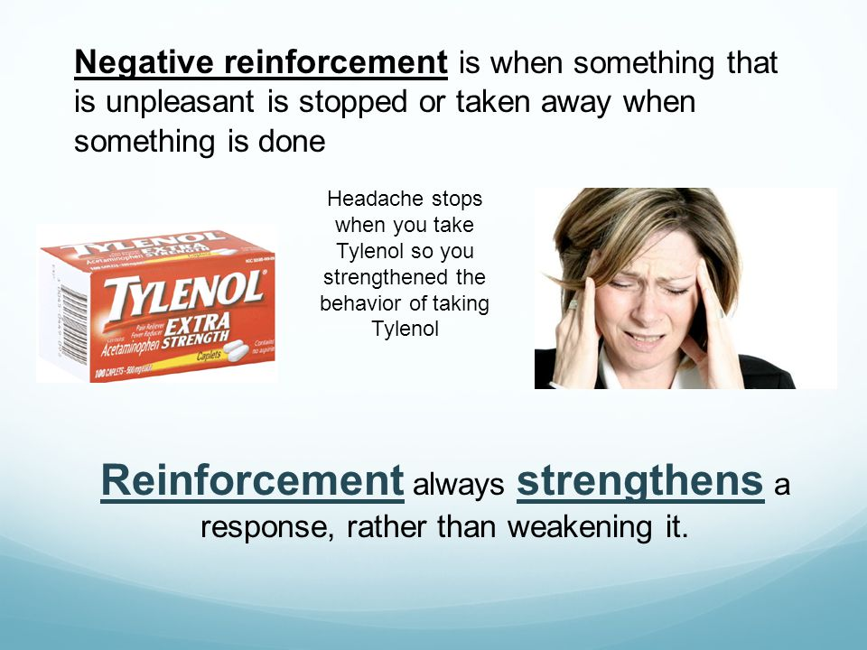 Negative reinforcement is when something that is unpleasant is stopped or taken away when something is done Reinforcement always strengthens a respons