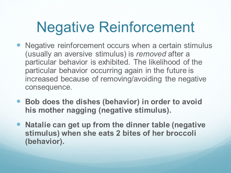 Negative Reinforcement Negative reinforcement occurs when a certain stimulus (usually an aversive stimulus) is removed after a particular behavior is