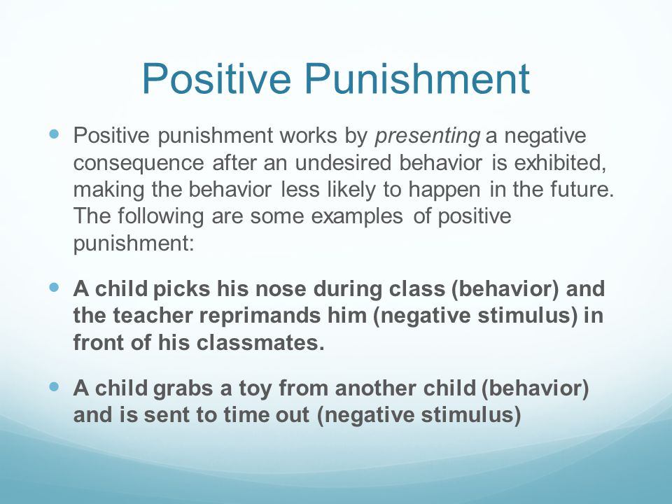Positive Punishment Positive punishment works by presenting a negative consequence after an undesired behavior is exhibited, making the behavior less