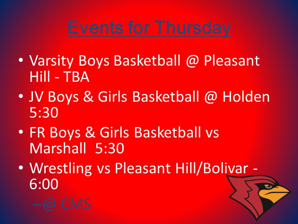 Events for Thursday Varsity Boys Basketball @ Pleasant Hill - TBA JV Boys & Girls Basketball @ Holden 5:30 FR Boys & Girls Basketball vs Marshall 5:30