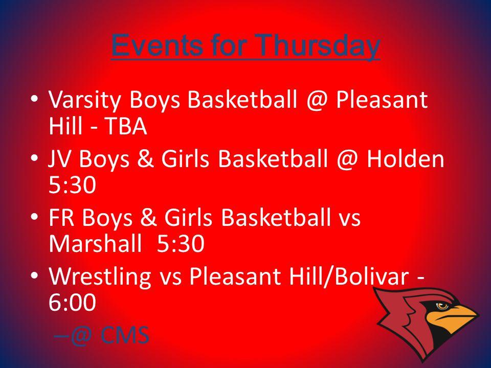Events for Thursday Varsity Boys Basketball @ Pleasant Hill - TBA JV Boys & Girls Basketball @ Holden 5:30 FR Boys & Girls Basketball vs Marshall 5:30 Wrestling vs Pleasant Hill/Bolivar - 6:00 – @ CMS