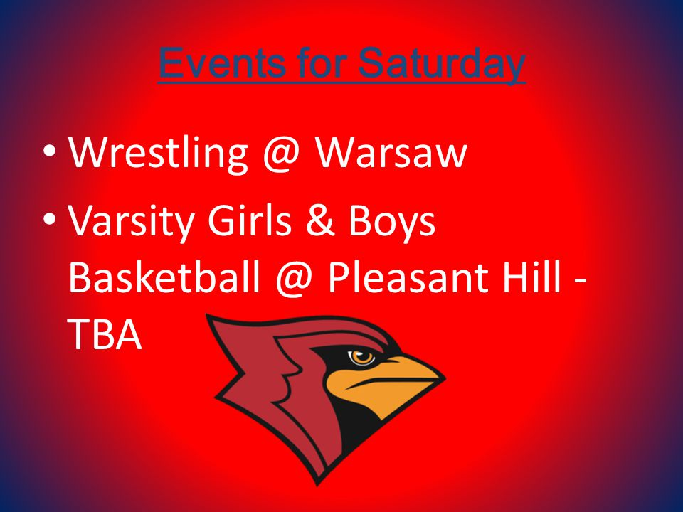 Events for Saturday Wrestling @ Warsaw Varsity Girls & Boys Basketball @ Pleasant Hill - TBA