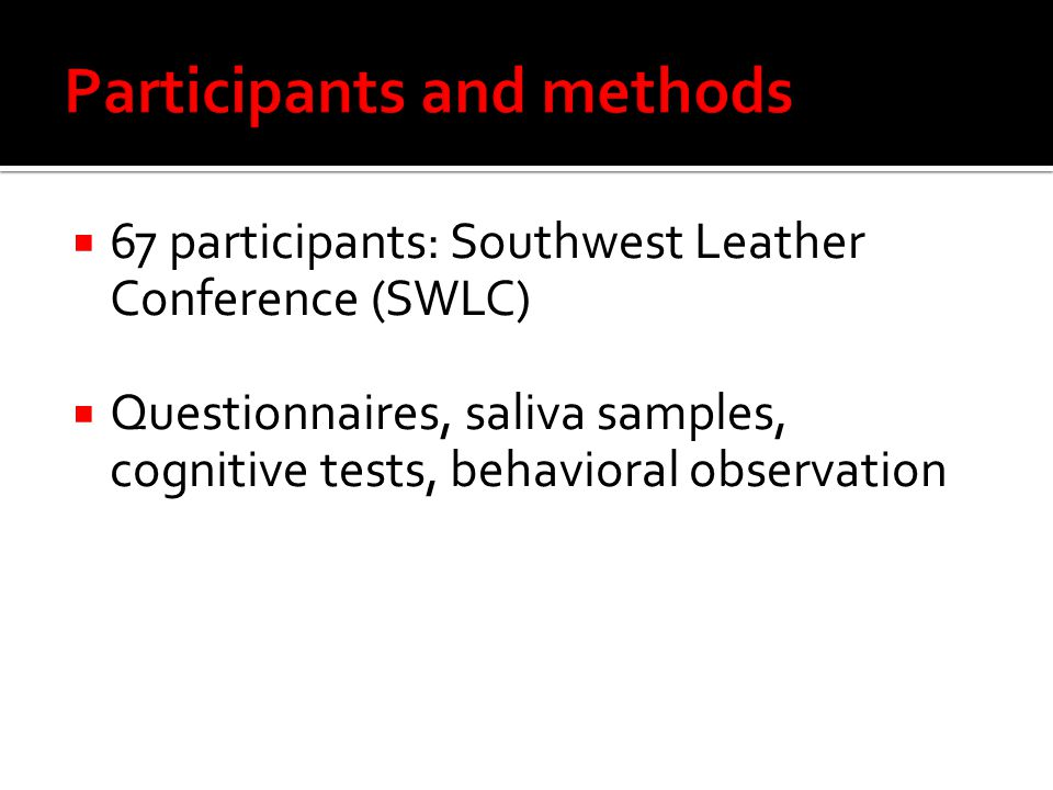  67 participants: Southwest Leather Conference (SWLC)  Questionnaires, saliva samples, cognitive tests, behavioral observation