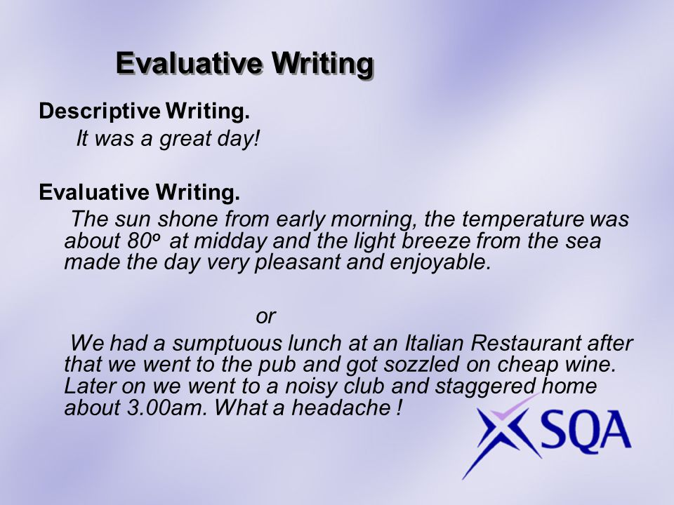 Evaluative Writing Descriptive Writing. It was a great day.