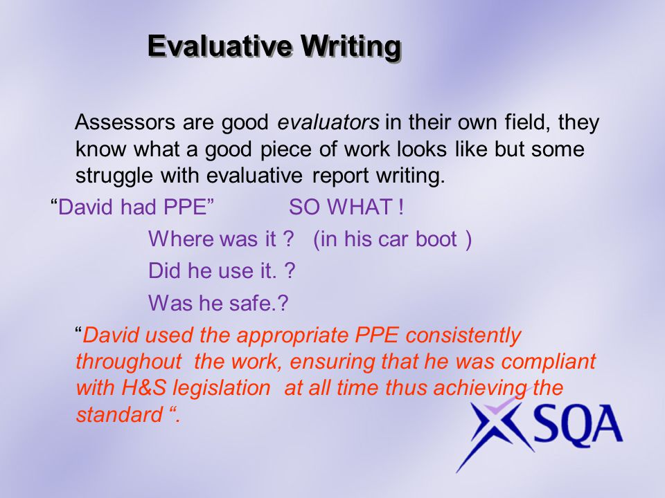 Evaluative Writing (only report it if the evidence supports the valuation.) Sometimes things are not what they seem.