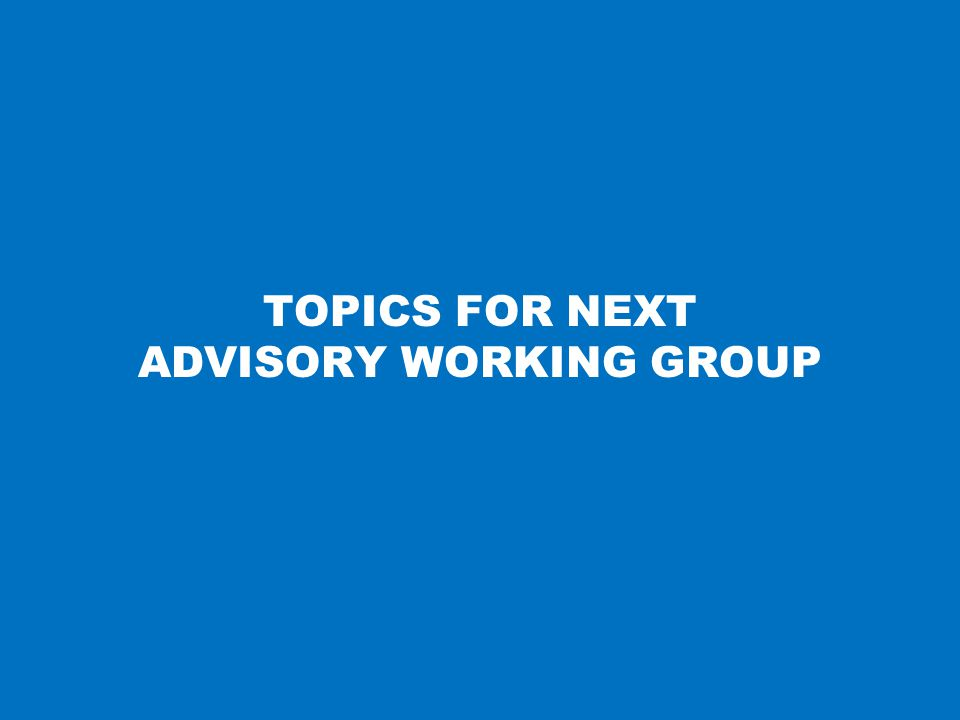 TOPICS FOR NEXT ADVISORY WORKING GROUP 15