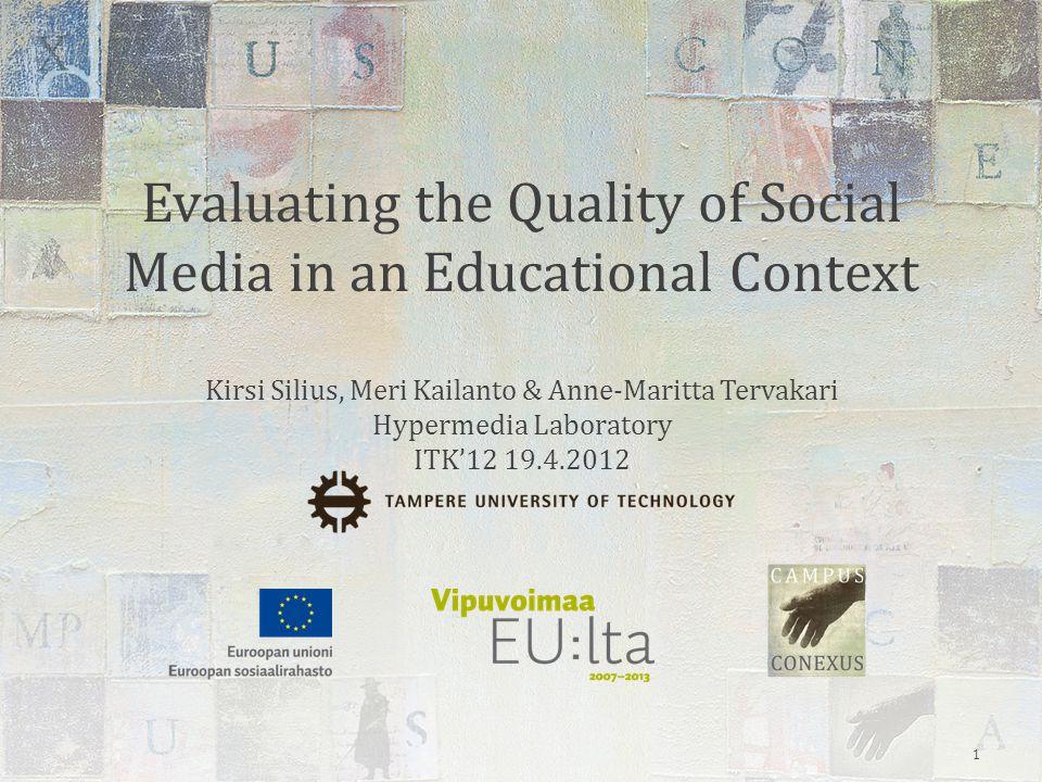 Evaluating the Quality of Social Media in an Educational Context Kirsi Silius, Meri Kailanto & Anne-Maritta Tervakari Hypermedia Laboratory ITK'12 19.4.2012 1