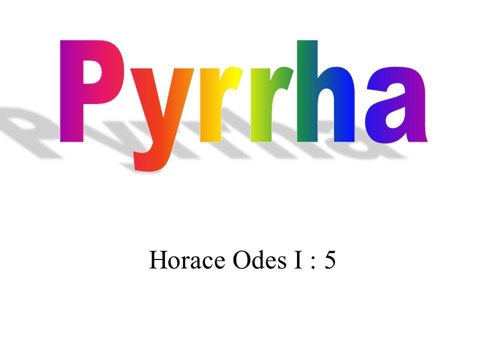quis multa gracilis te puer in rosa perfusus liquidis urget odoribus grato, Pyrrha, The second person has a name!