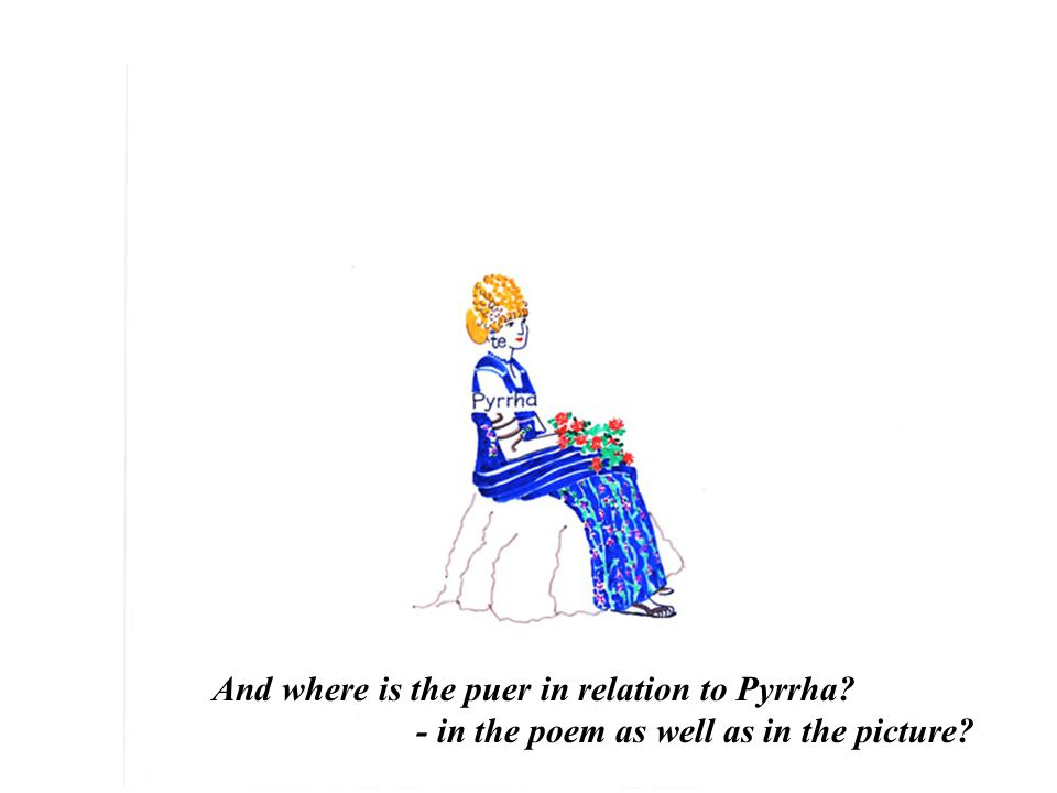 And where is the puer in relation to Pyrrha - in the poem as well as in the picture