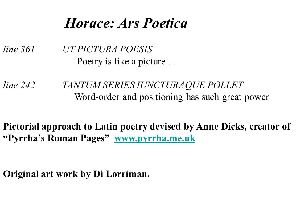 Horace: Ars Poetica line 361 UT PICTURA POESIS Poetry is like a picture ….