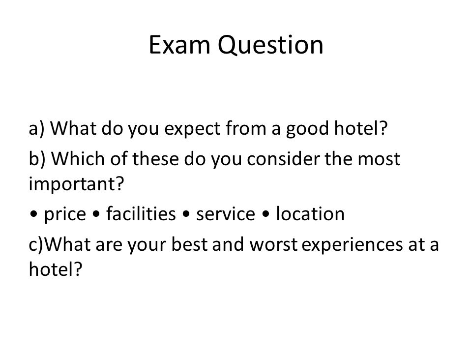 Exam Question a) What do you expect from a good hotel.