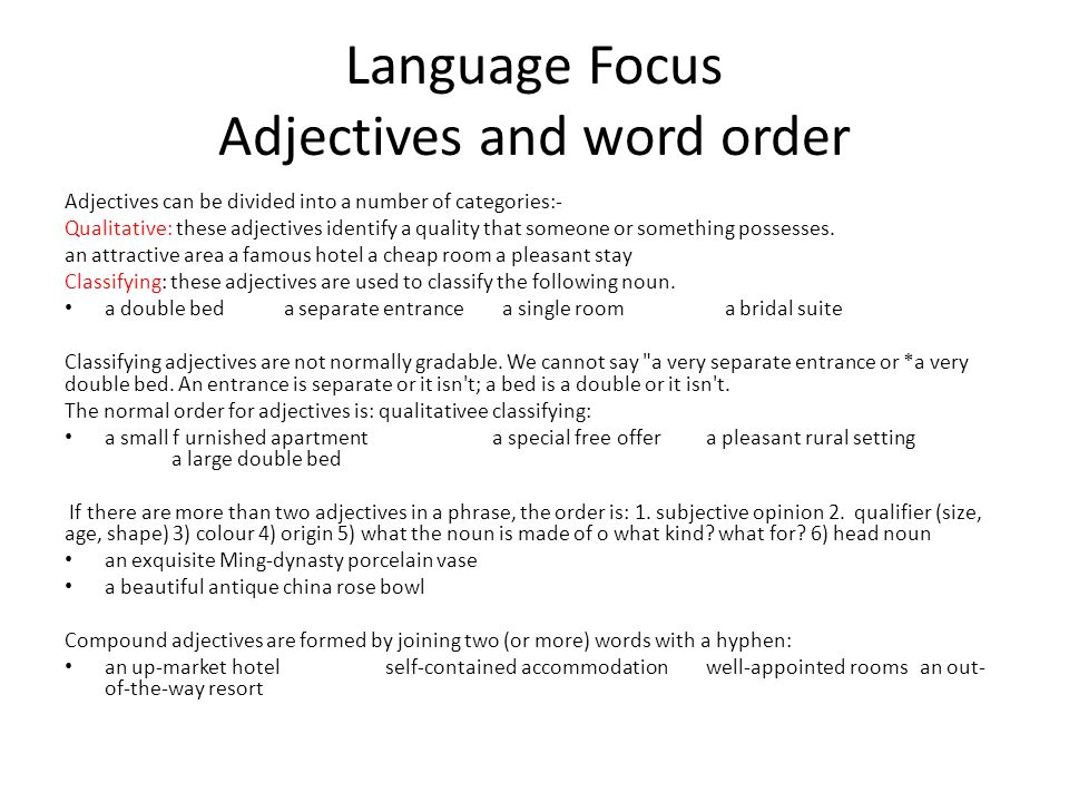 Language Focus Adjectives and word order Adjectives can be divided into a number of categories:- Qualitative: these adjectives identify a quality that someone or something possesses.