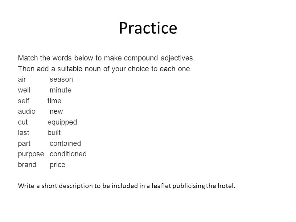 Practice Match the words below to make compound adjectives.