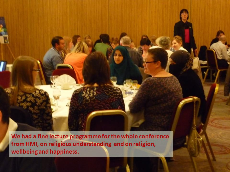 We had a fine lecture programme for the whole conference from HMI, on religious understanding and on religion, wellbeing and happiness.