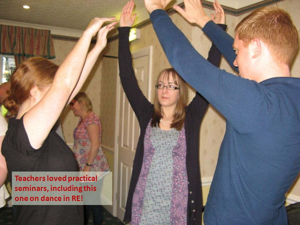 Teachers loved practical seminars, including this one on dance in RE!